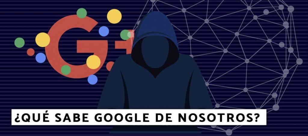 Qué sabe Google de nosotros